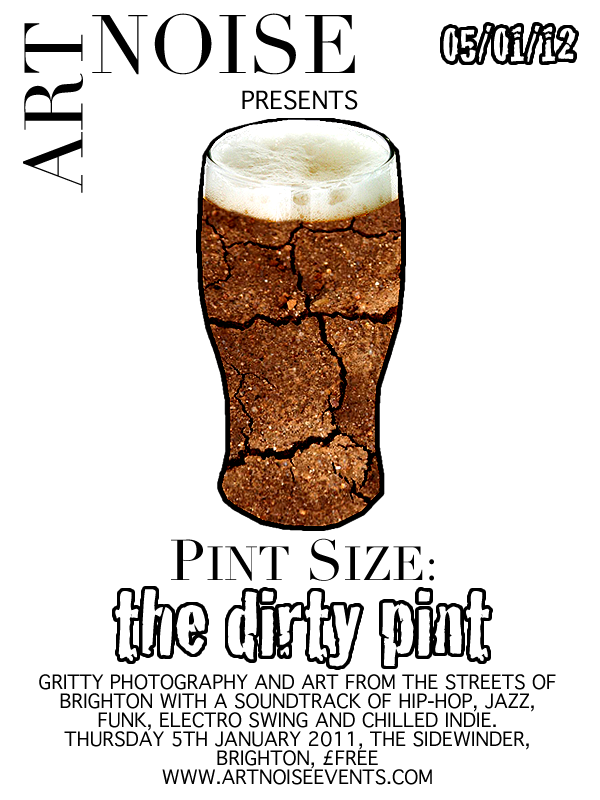 The Dirty Pint. Gritty Photography and art from the streets of Brighton with a soundtrack pf hip-hop, Jazz, Funk, Electro Swing and Chilled indie. Thursday 5th January 2011, The Sidewinder,